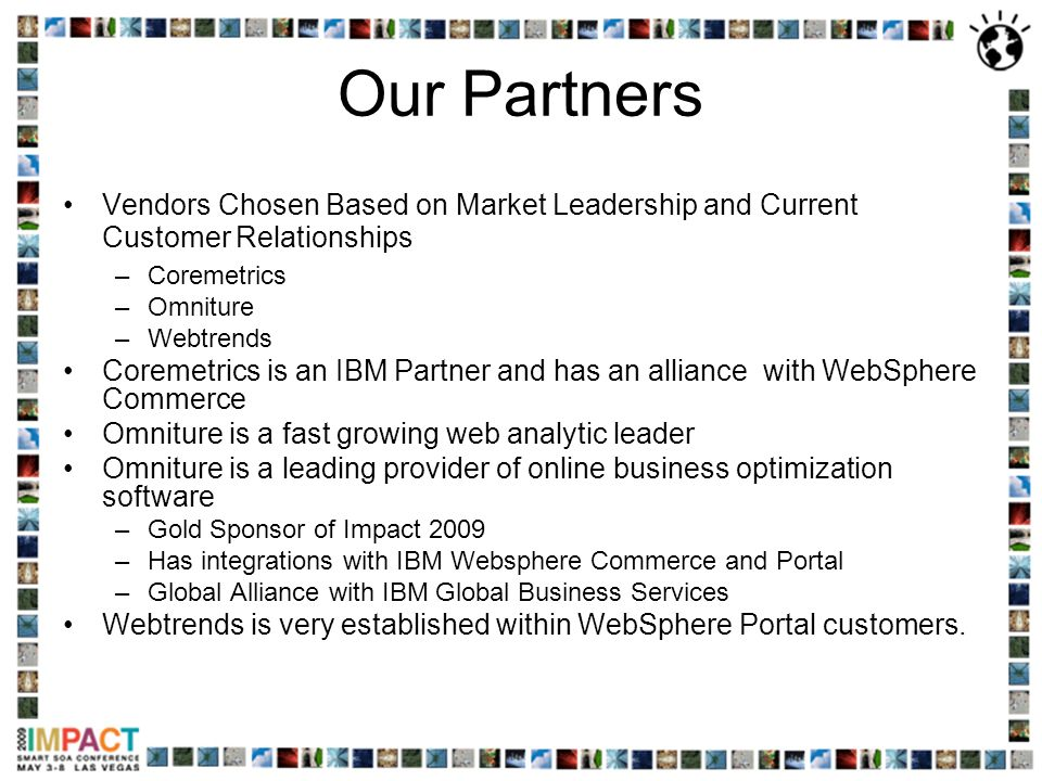 Our Partners Vendors Chosen Based on Market Leadership and Current Customer Relationships. Coremetrics.