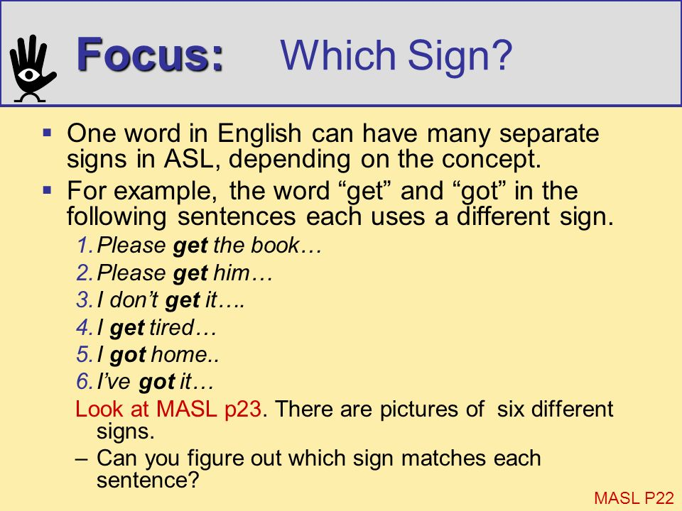 Focus: Which Sign One word in English can have many separate signs in ASL, depending on the concept.