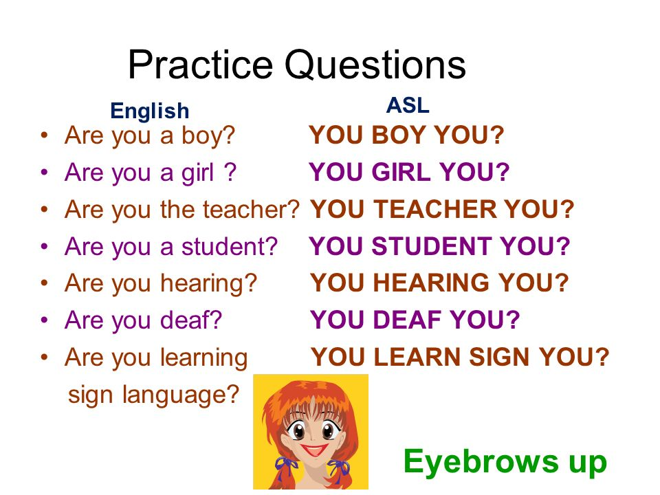 Practice Questions Eyebrows up Are you a boy YOU BOY YOU