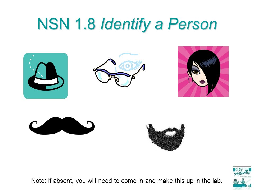 NSN 1.8 Identify a Person Note: if absent, you will need to come in and make this up in the lab.