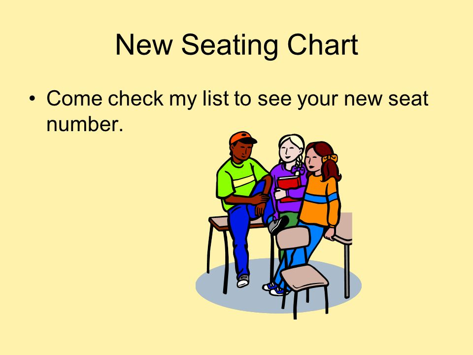 New Seating Chart Come check my list to see your new seat number.