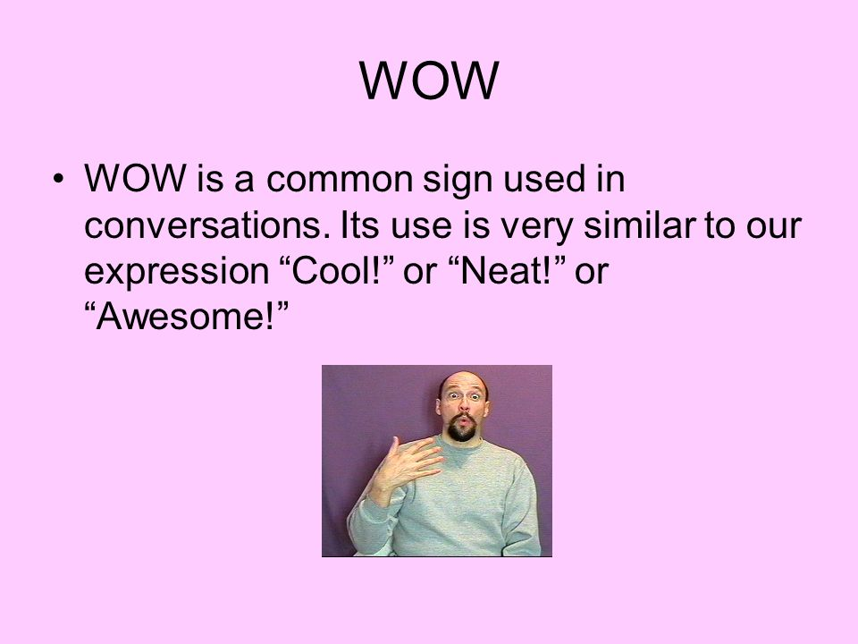 WOW WOW is a common sign used in conversations.