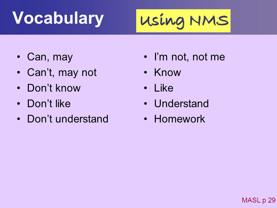 Vocabulary Using NMS Can, may Can't, may not Don't know Don't like