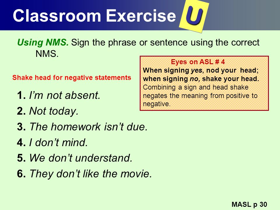 U Classroom Exercise 1. I'm not absent. 2. Not today.