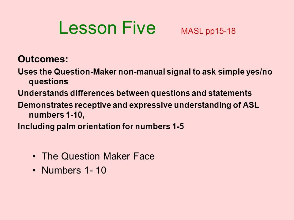 Lesson Five MASL pp15-18 Outcomes: The Question Maker Face