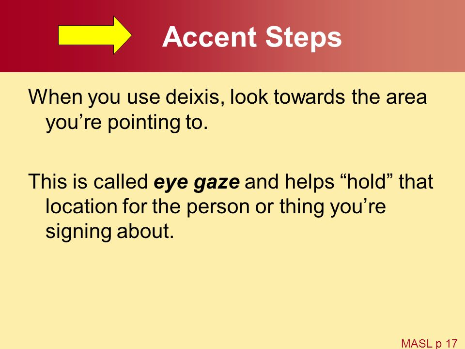 Accent Steps When you use deixis, look towards the area you're pointing to.