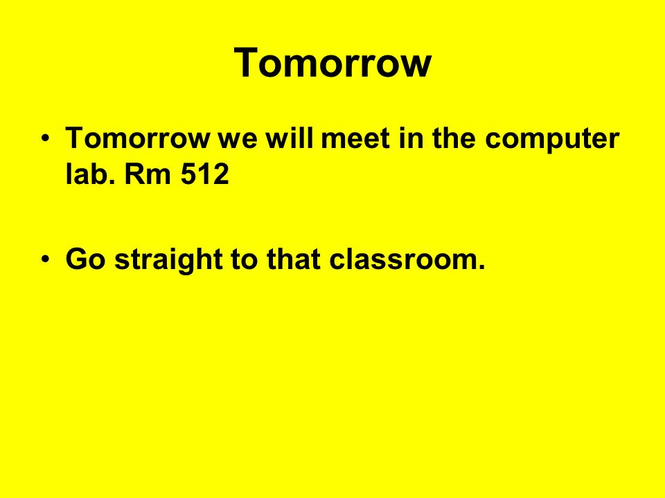 Tomorrow Tomorrow we will meet in the computer lab. Rm 512