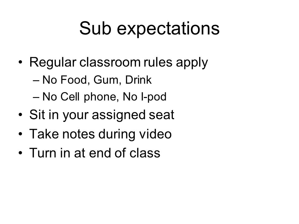 Sub expectations Regular classroom rules apply