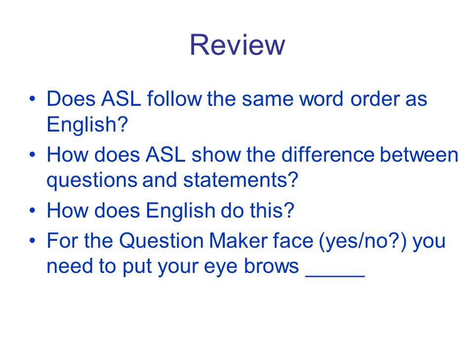 Review Does ASL follow the same word order as English