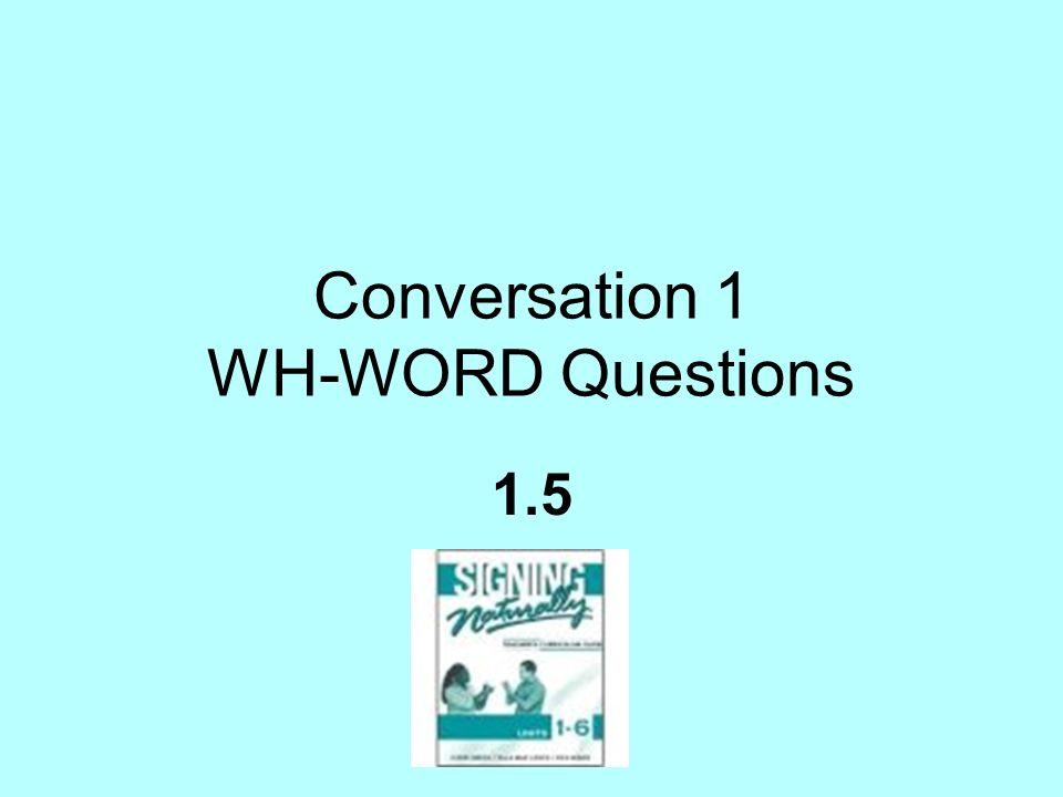 Conversation 1 WH-WORD Questions