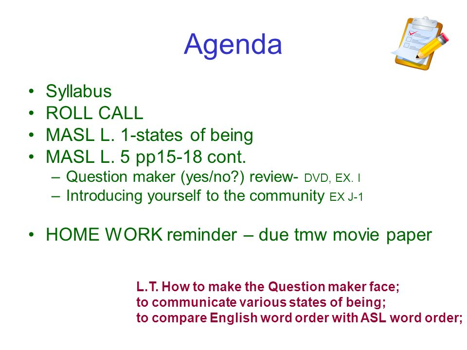 Agenda Syllabus ROLL CALL MASL L. 1-states of being