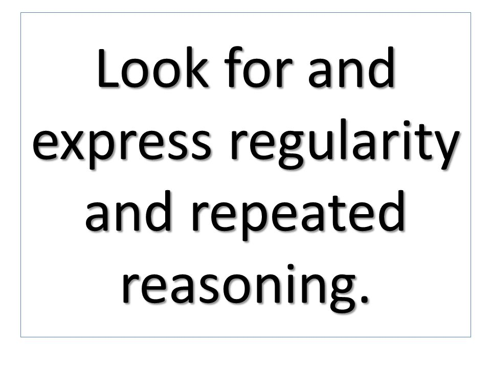 Look for and express regularity and repeated reasoning.