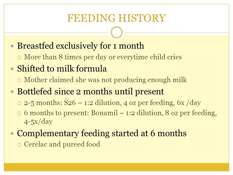 FEEDING HISTORY Breastfed exclusively for 1 month