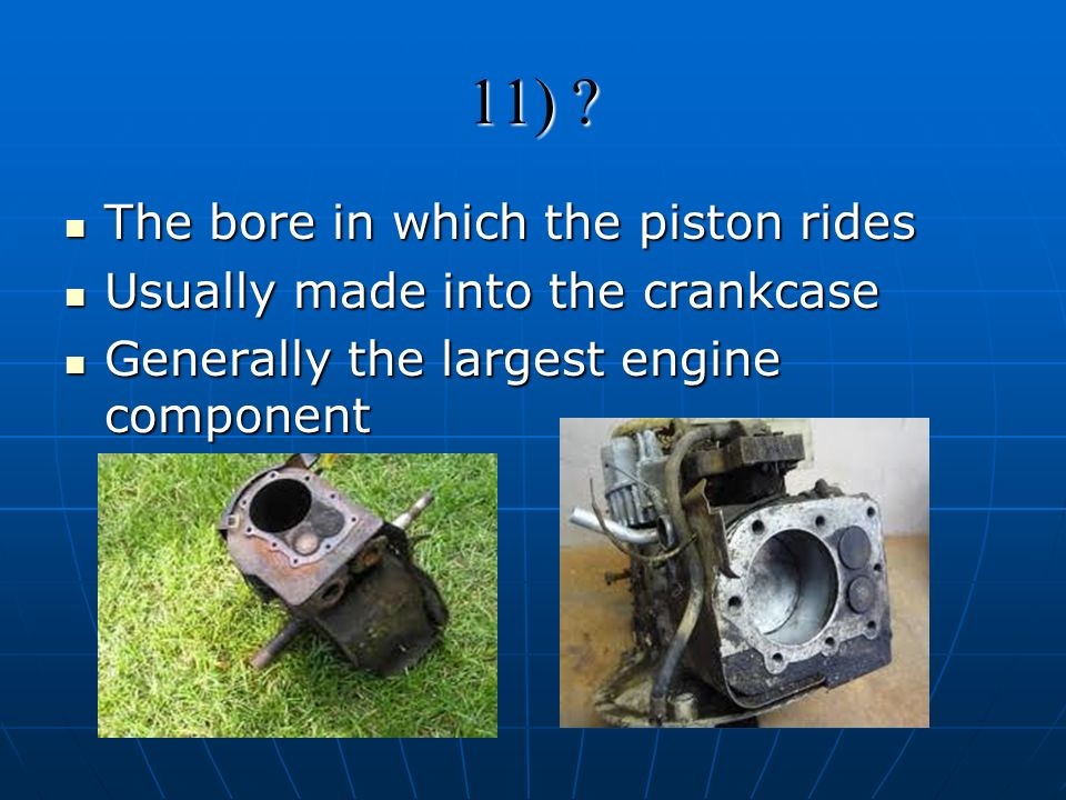 11) The bore in which the piston rides
