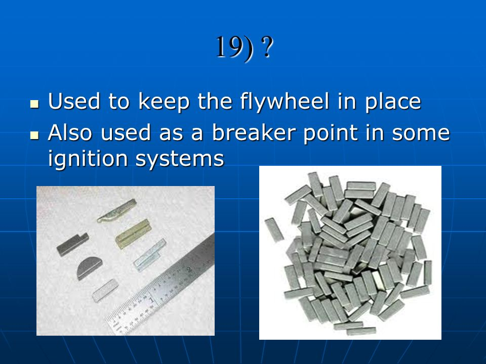 19) Used to keep the flywheel in place