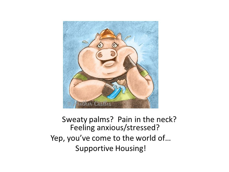 Sweaty palms. Pain in the neck. Feeling anxious/stressed