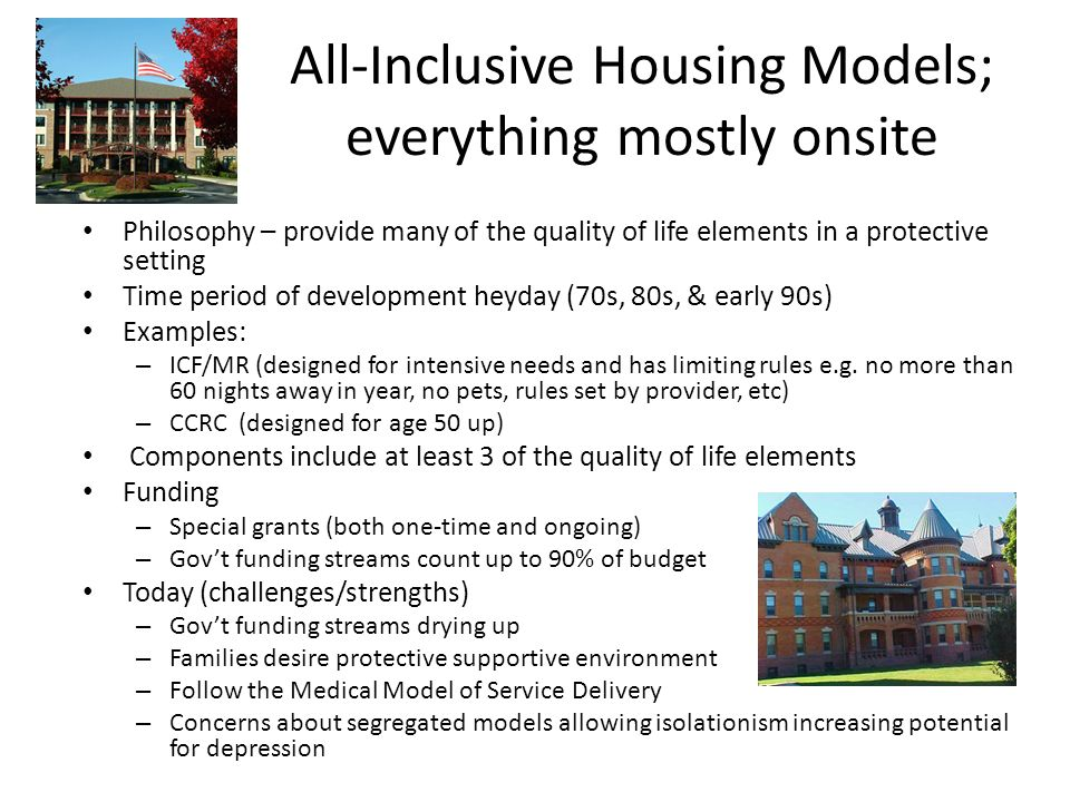 All-Inclusive Housing Models; everything mostly onsite