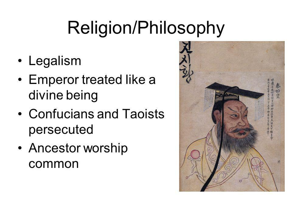 Religion/Philosophy Legalism Emperor treated like a divine being