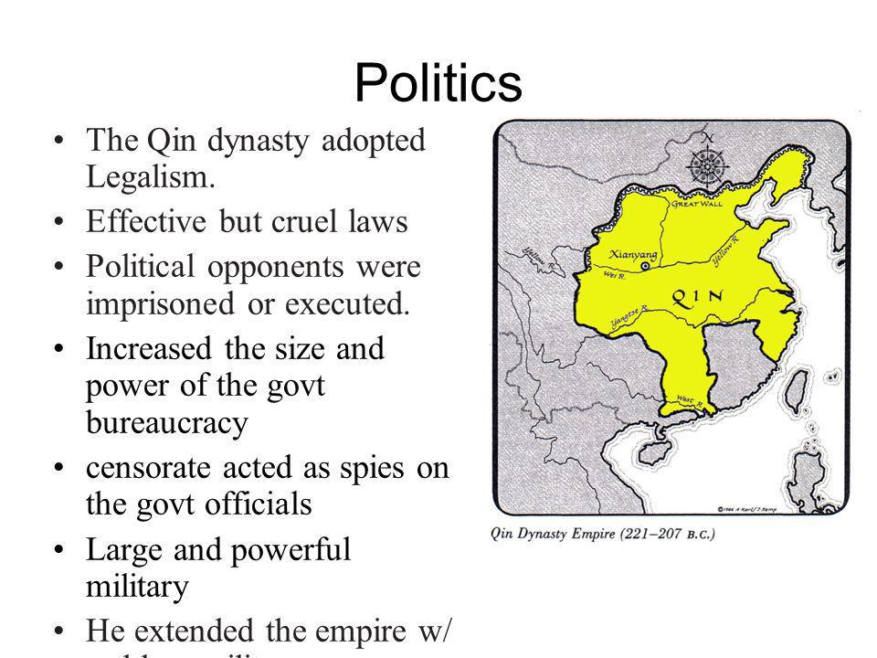Politics The Qin dynasty adopted Legalism. Effective but cruel laws