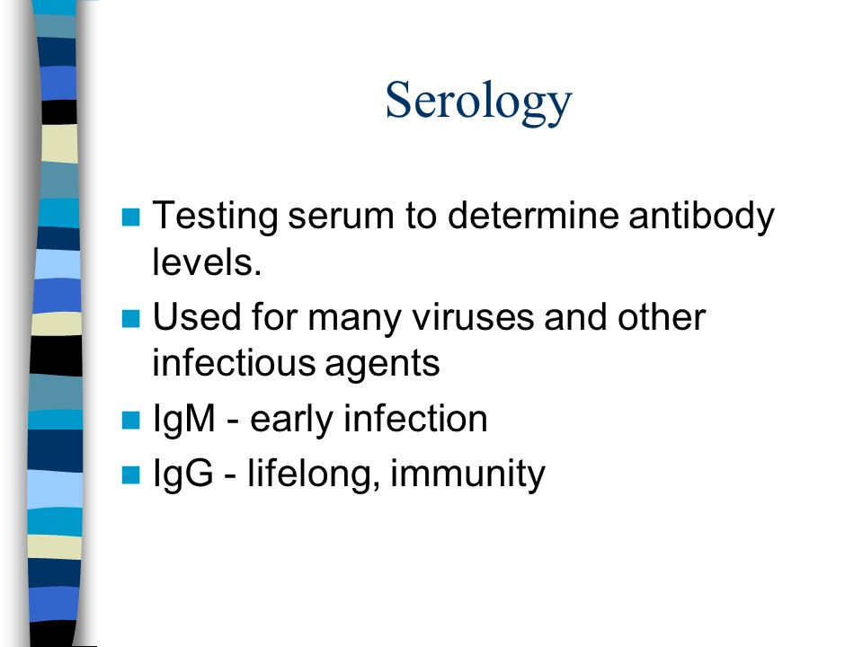 Serology Testing serum to determine antibody levels.