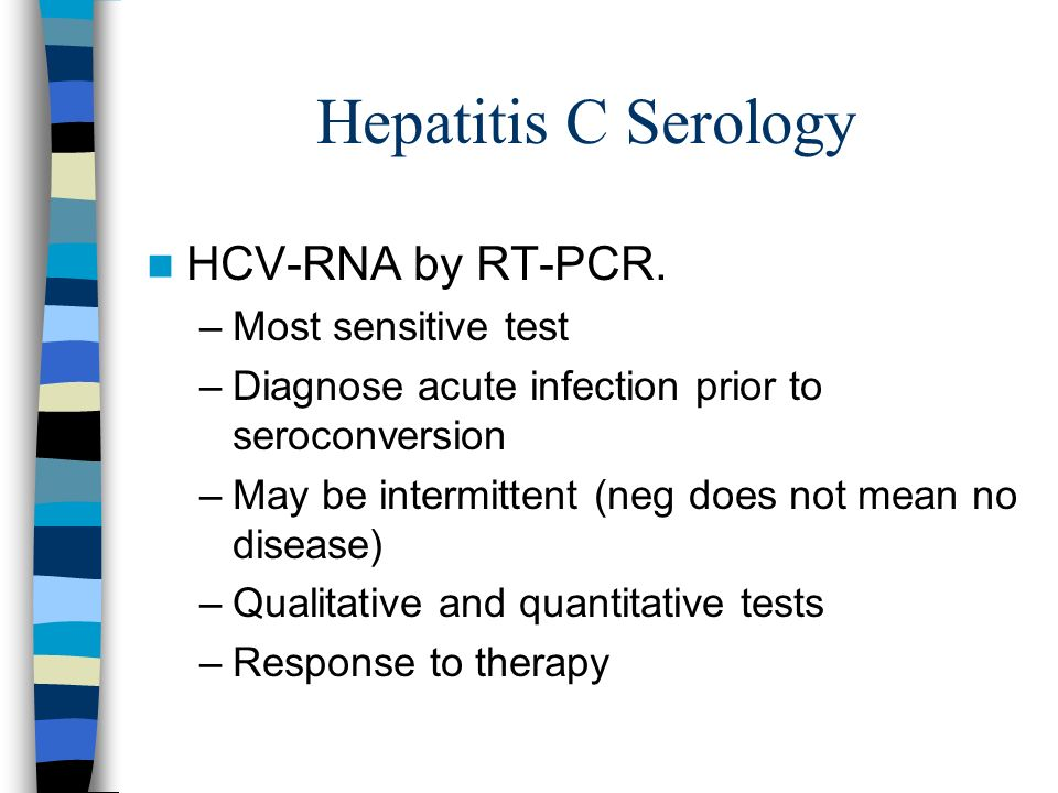 Hepatitis C Serology HCV-RNA by RT-PCR. Most sensitive test