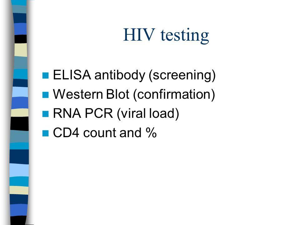 HIV testing ELISA antibody (screening) Western Blot (confirmation)