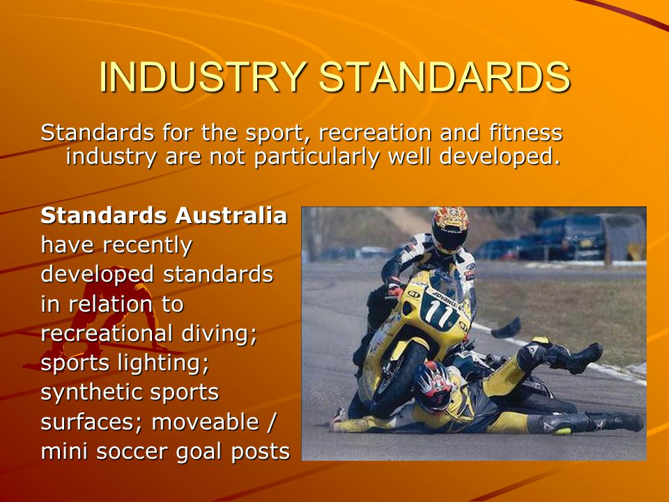 INDUSTRY STANDARDS Standards for the sport, recreation and fitness industry are not particularly well developed.