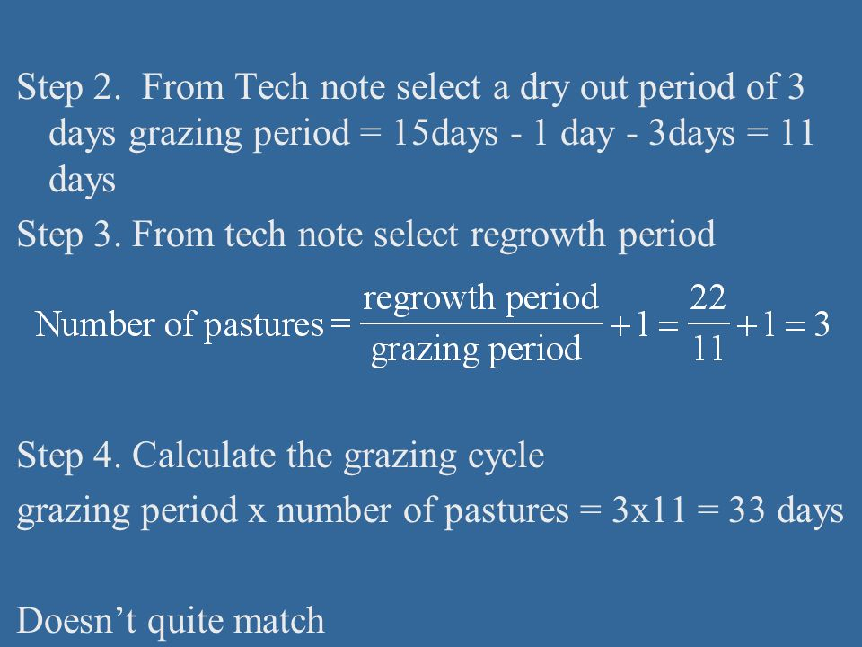 Step 2. From Tech note select a dry out period of 3 days grazing period = 15days - 1 day - 3days = 11 days