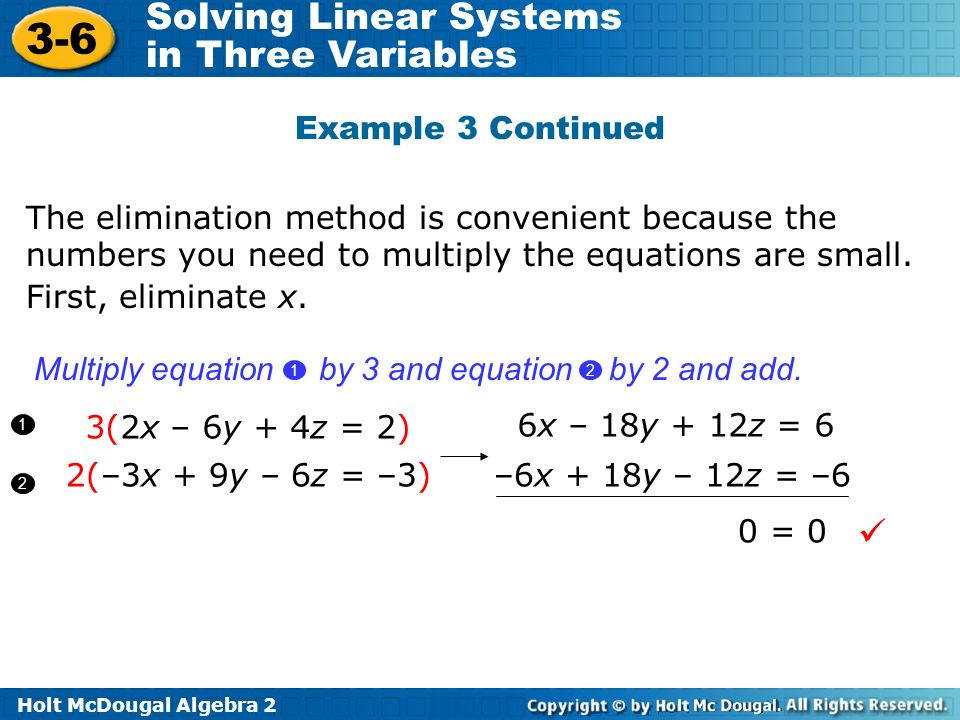 Example 3 Continued The elimination method is convenient because the numbers you need to multiply the equations are small.