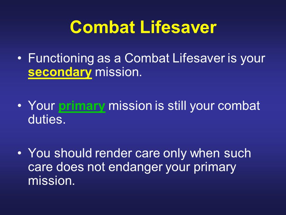 Combat Lifesaver Functioning as a Combat Lifesaver is your secondary mission. Your primary mission is still your combat duties.
