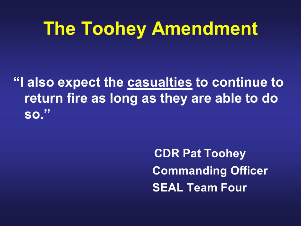 The Toohey Amendment I also expect the casualties to continue to return fire as long as they are able to do so.