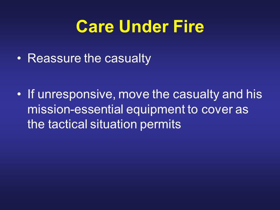 Care Under Fire Reassure the casualty