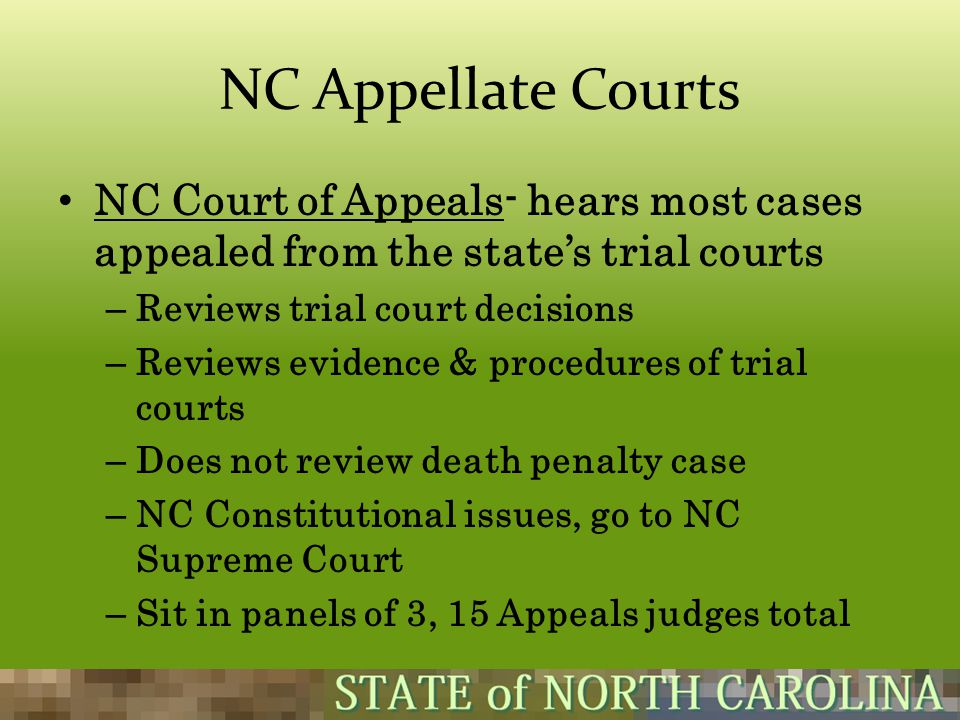 NC Appellate Courts NC Court of Appeals- hears most cases appealed from the state's trial courts. Reviews trial court decisions.