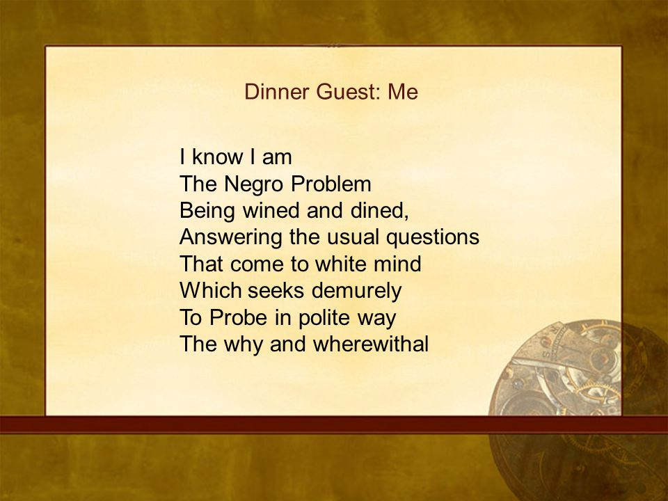 Dinner Guest: Me I know I am. The Negro Problem. Being wined and dined, Answering the usual questions.