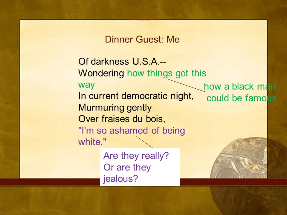 Dinner Guest: Me Of darkness U.S.A.-- Wondering how things got this way. In current democratic night,
