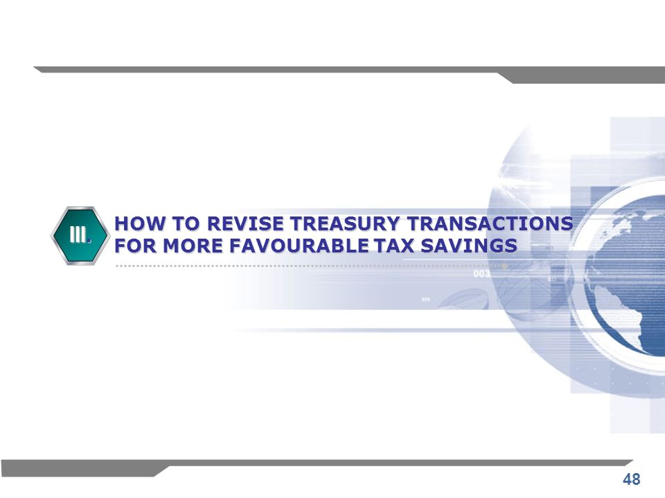 HOW TO REVISE TREASURY TRANSACTIONS FOR MORE FAVOURABLE TAX SAVINGS