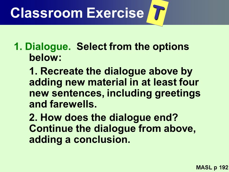 T Classroom Exercise 1. Dialogue. Select from the options below: