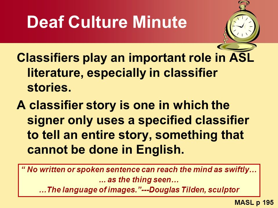 Deaf Culture Minute Classifiers play an important role in ASL literature, especially in classifier stories.
