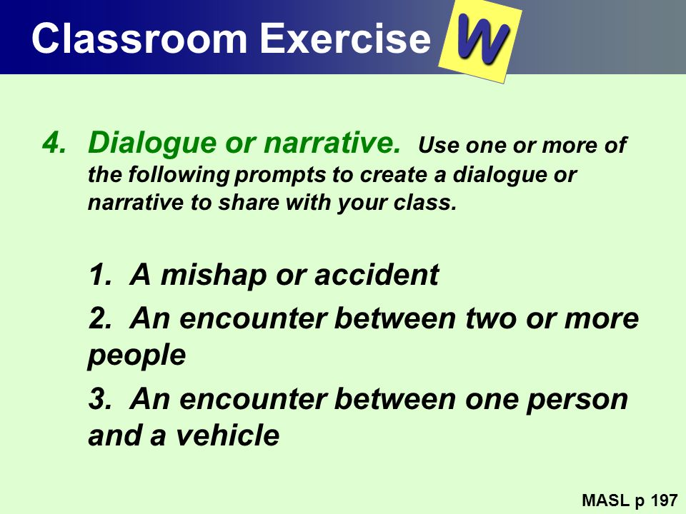 Classroom Exercise W. Dialogue or narrative. Use one or more of the following prompts to create a dialogue or narrative to share with your class.