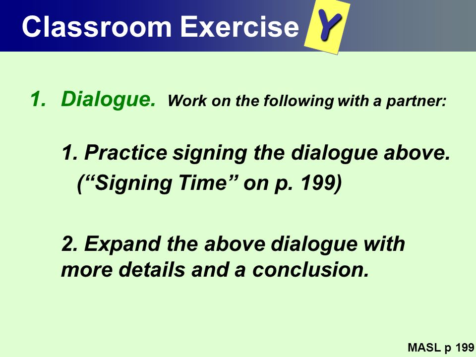 Y Classroom Exercise Dialogue. Work on the following with a partner: