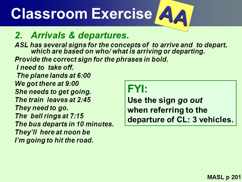 AA Classroom Exercise FYI: Arrivals & departures. Use the sign go out