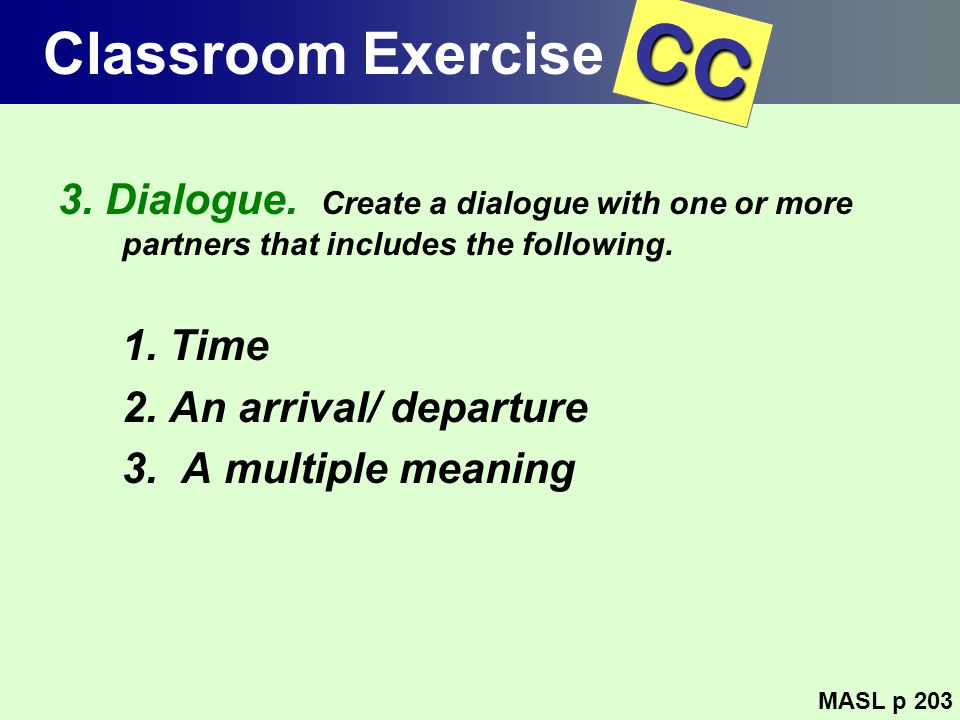 Classroom Exercise CC. 3. Dialogue. Create a dialogue with one or more partners that includes the following.