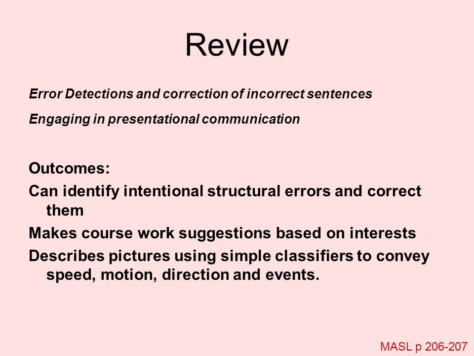 Review Error Detections and correction of incorrect sentences. Engaging in presentational communication.