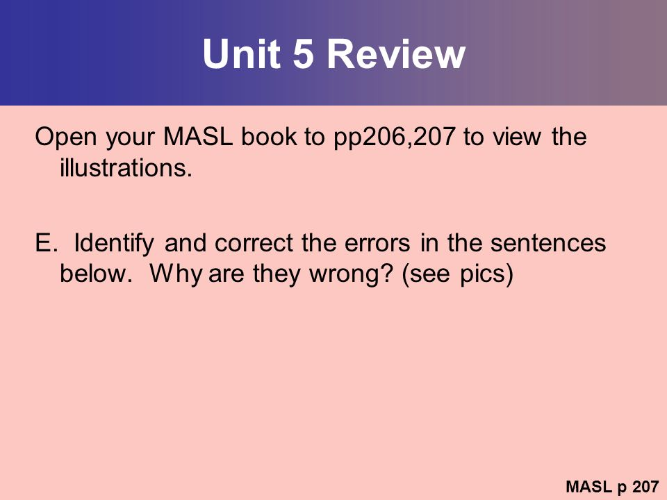 Unit 5 Review Open your MASL book to pp206,207 to view the illustrations.