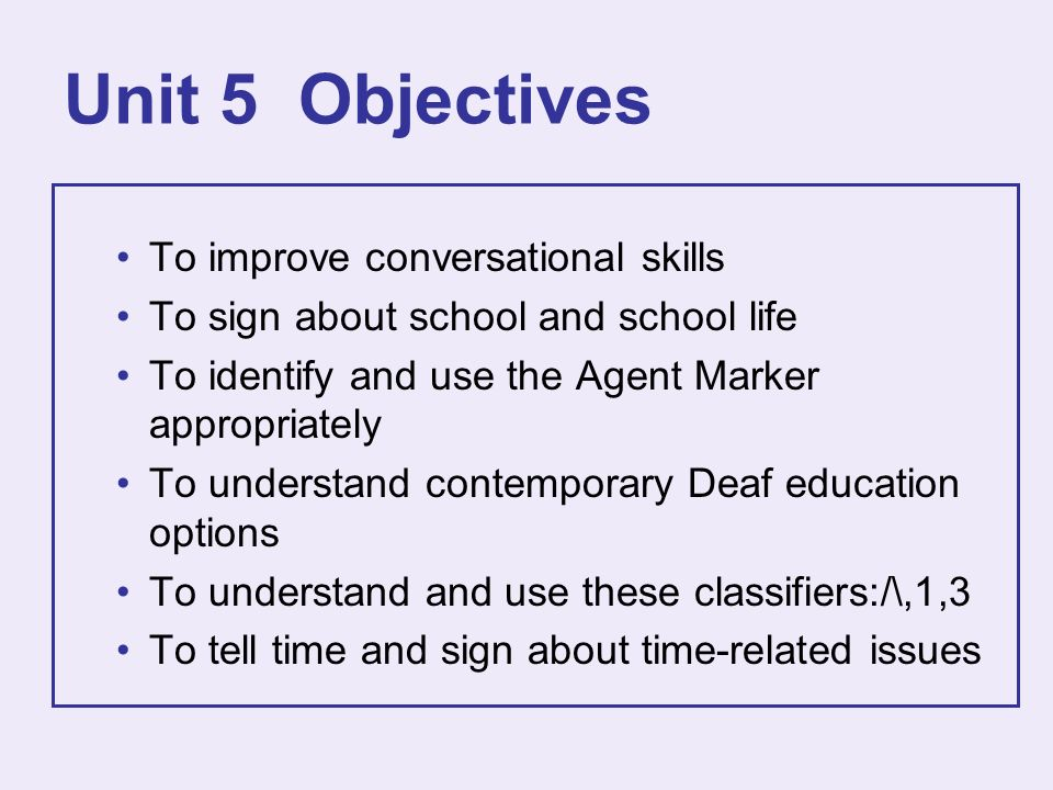 Unit 5 Objectives To improve conversational skills