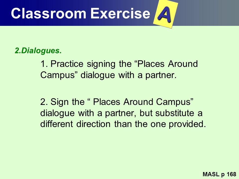 Classroom Exercise A. 2.Dialogues. 1. Practice signing the Places Around Campus dialogue with a partner.