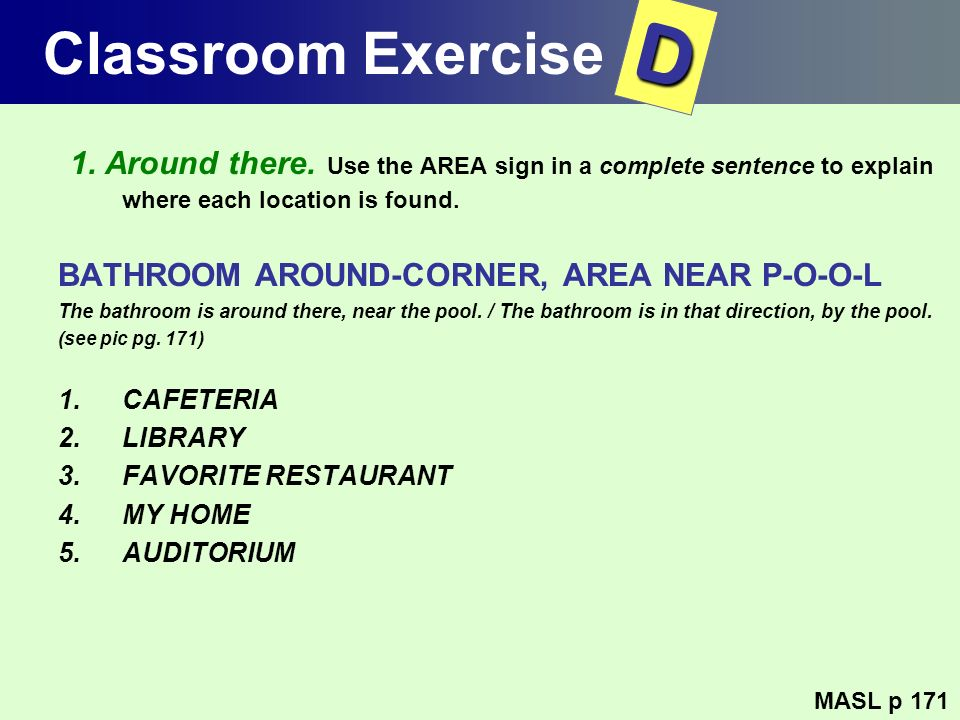 Classroom Exercise D. 1. Around there. Use the AREA sign in a complete sentence to explain where each location is found.
