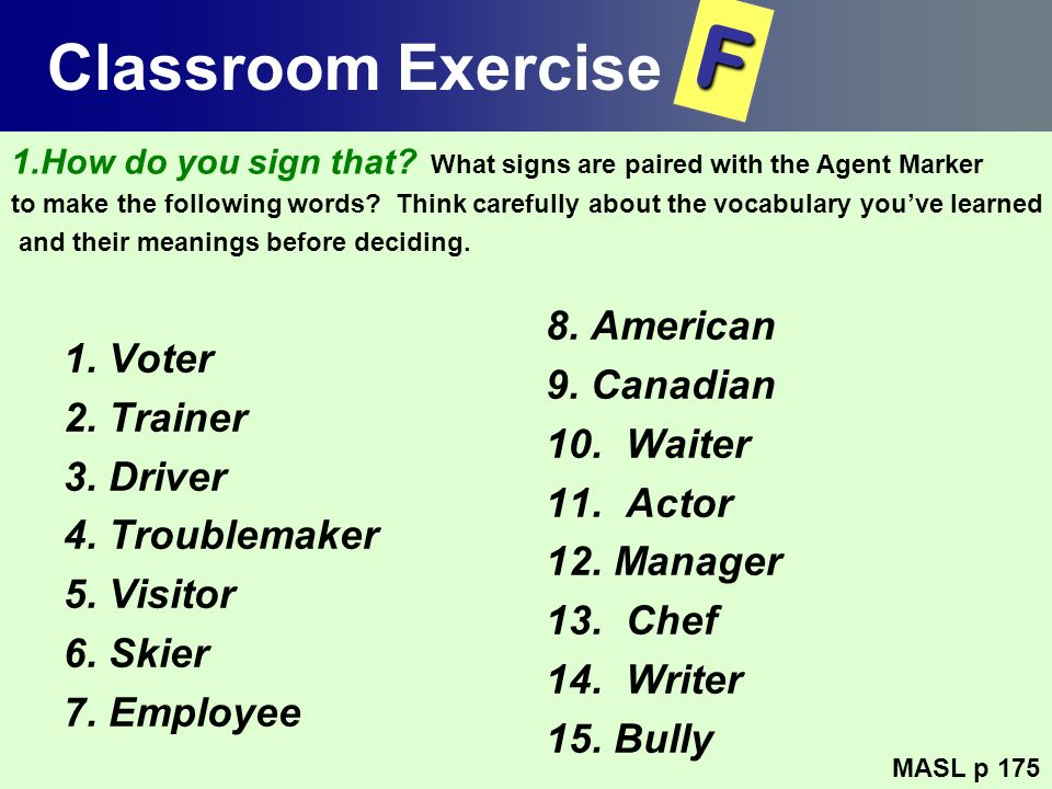F Classroom Exercise 1. Voter 8. American 2. Trainer 9. Canadian