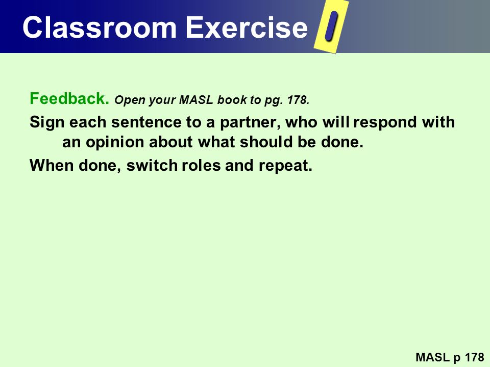 I Classroom Exercise Feedback. Open your MASL book to pg. 178.