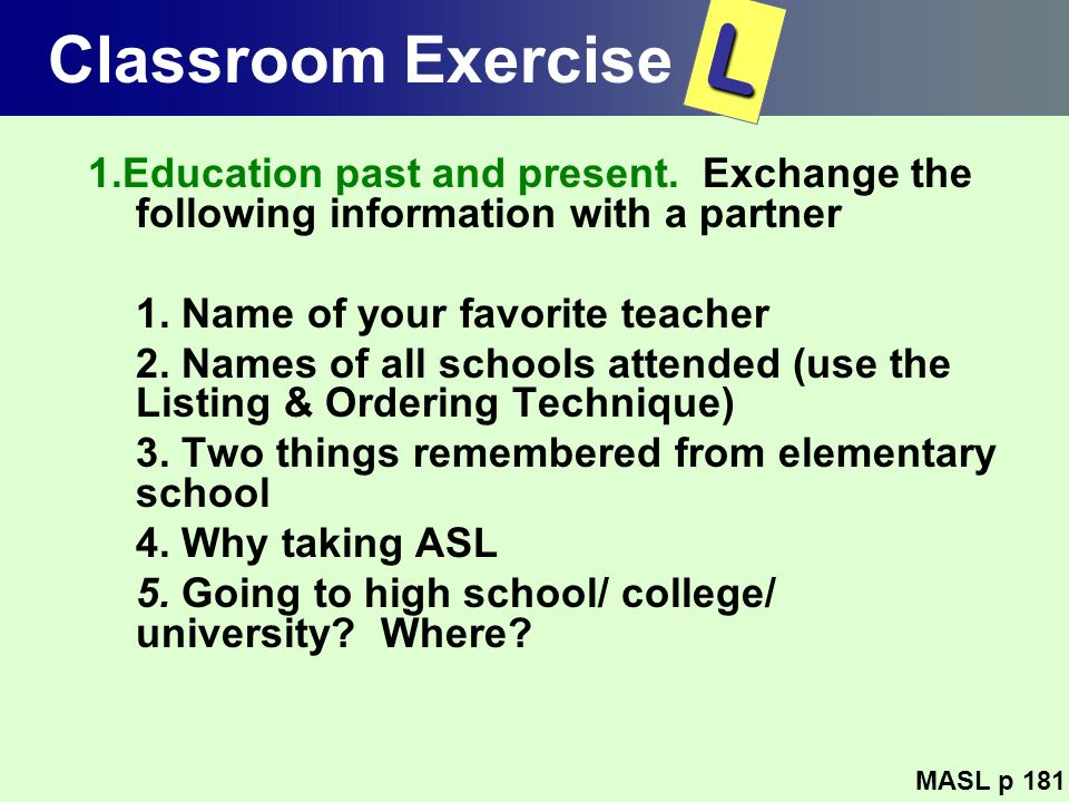 Classroom Exercise L. 1.Education past and present. Exchange the following information with a partner.